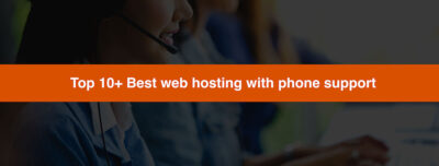 Top 10+ Best web hosting with phone support